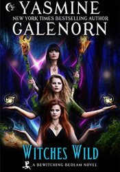 Witches Wild (Bewitching Bedlam Book 4) Book by Yasmine Galenorn