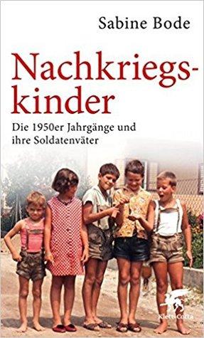 Nachkriegskinder: Die 1950er Jahrgänge und ihre Soldatenväter (German Edition)