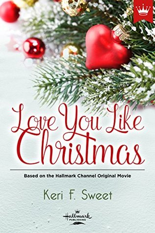 Love You Like Christmas: Based on the Hallmark Channel Original Movie