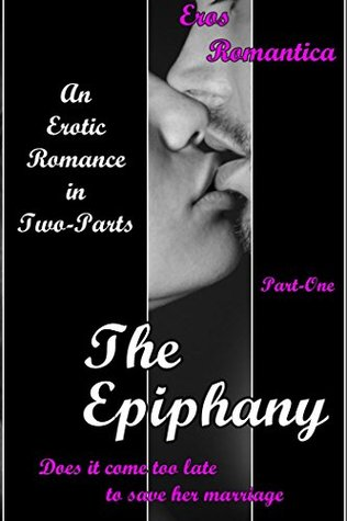 The Epiphany - Part-One - An Erotic Romance in Two-Parts: Does it come too late to save her marriage