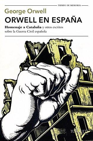 """Orwell en España: """"Homenaje a Cataluña"""" y otros escritos sobre la guerra civil española (Volumen Independiente)"""