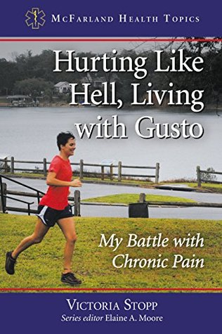 Hurting Like Hell, Living with Gusto: My Battle with Chronic Pain