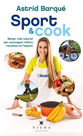 Sport & cook : Menjar més natural per aconseguir millors resultats en l'esport