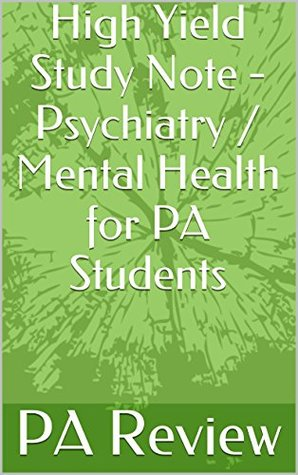High Yield Study Note - Psychiatry / Mental Health for PA Students