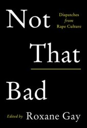 Not That Bad: Dispatches from Rape Culture Book