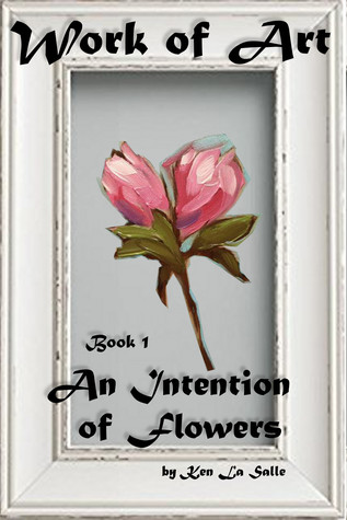 Work of Art: An Intention of Flowers