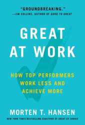Great at Work: How Top Performers Do Less, Work Better, and Achieve More Book