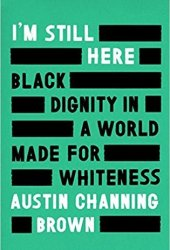 I'm Still Here: Black Dignity in a World Made for Whiteness Book