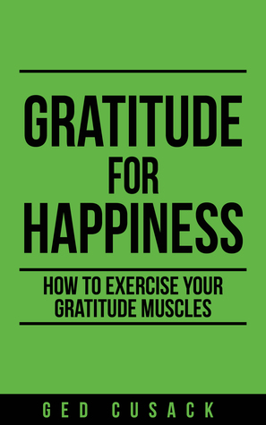 Gratitude for Happiness: How to exercise your gratitude muscles