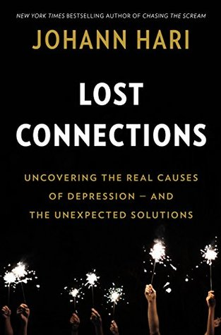 Image result for Lost Connections: Why You're Depressed and How To Find Hope – Johann Hari