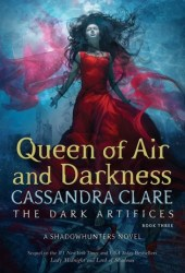Queen of Air and Darkness (The Dark Artifices, #3) Book