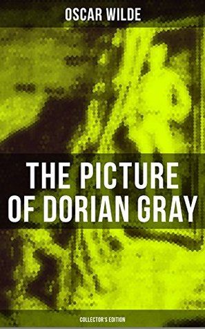 The Picture of Dorian Gray (Collector's Edition): Including the Uncensored 13 Chapter Version & The Revised 20 Chapter Version