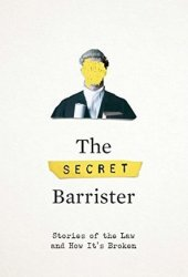 The Secret Barrister: Stories of the Law and How It's Broken Book