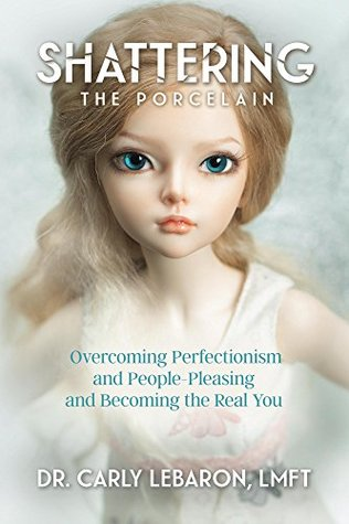Shattering the Porcelain: Overcoming Perfectionism and People-Pleasing and Becoming the Real You