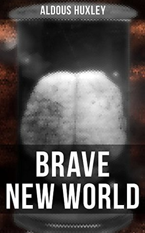 "Brave New World: Dystopia Which Showed the Dark Future of Mindless Consumerism, Uncontrolled Reproductive Technologies & Psychological Manipulation (With ... Revisited"" – Philosophy Behind the Book)"