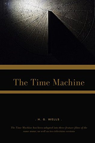The Time Machine -illustrated: is a science fiction novel by H. G. Wells, published in 1895 and written as a frame narrative