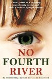 No Fourth River. A Novel Based on a True Story. A profoundly moving read about a woman's fight for survival.
