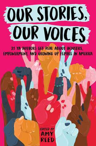 Our Stories, Our Voices: 21 YA Authors Get Real About Injustice, Empowerment, and Growing Up Female in America