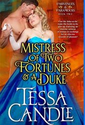 Mistress of Two Fortunes and a Duke: A Steamy Regency Romance Novel (Parvenues & Paramours 2) Book