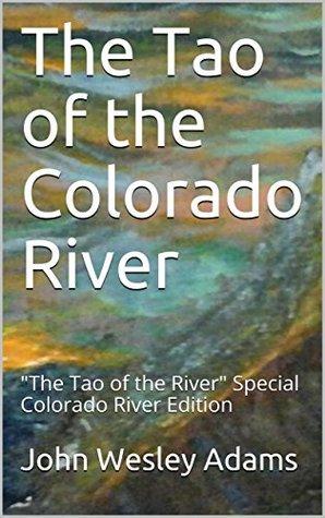 "The Tao of the Colorado River: ""The Tao of the River"" Special Colorado River Edition"