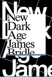 New Dark Age: Technology and the End of the Future Book