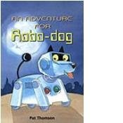 An Adventure For Robo Dog (Dingles Leveled Readers   Fiction Chapter Books And Classics)