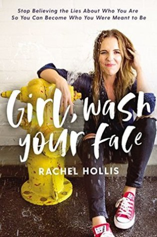 Girl, Wash Your Face: Stop Believing the Lies about Who You Are So You Can Become Who You Were Meant to Be PDF Book by Rachel Hollis PDF ePub
