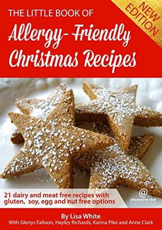 Christmas Recipes: 21 Dairy and meat free recipes with gluten, soy, egg and nut free options (2nd Edition) (The Little Book of Allergy-Friendly Recipes)