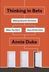 Thinking in Bets: Making Smarter Decisions When You Don't Have All the Facts Book