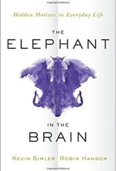 The Elephant in the Brain: Hidden Motives in Everyday Life Book