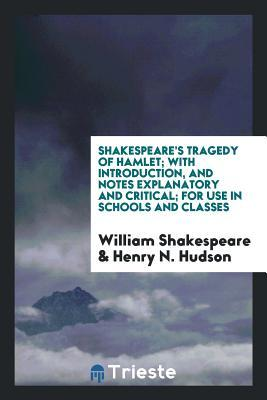 Tragedy of Hamlet; With Introduction, and Notes Explanatory and Critical; For Use in Schools and Classes