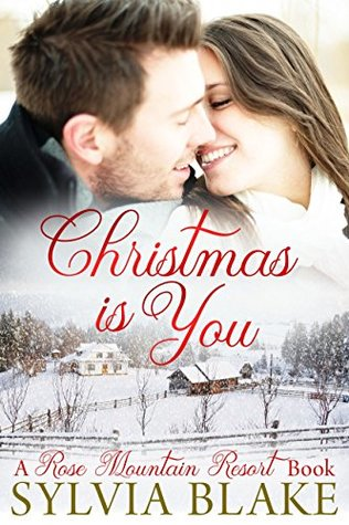 Christmas is You: A Rose Mountain Resort Book