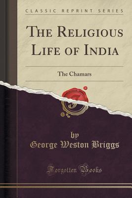 The Religious Life of India: The Chamars