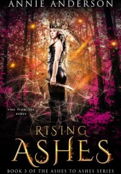 Rising Ashes (Ashes to Ashes, #3) Book by Annie Anderson