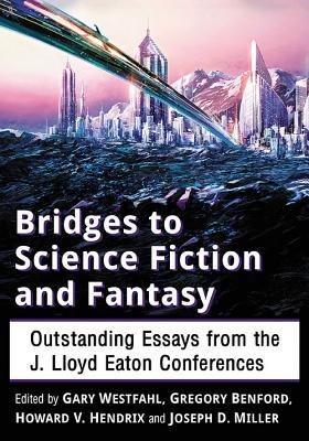 Bridges to Science Fiction and Fantasy: Outstanding Essays from the J. Lloyd Eaton Conferences