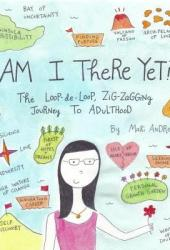 Am I There Yet? The Loop-de-Loop, Zigzagging Journey to Adulthood Book