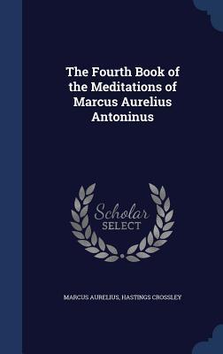 The Fourth Book of the Meditations of Marcus Aurelius Antoninus