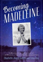 Becoming Madeleine: A Biography of the Author of a Wrinkle in Time by Her Granddaughters Book by Charlotte Jones Voiklis
