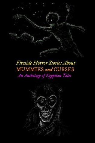 Fireside Horror Stories About Mummies and Curses: An Anthology of Egyptian Tales: Volume 20