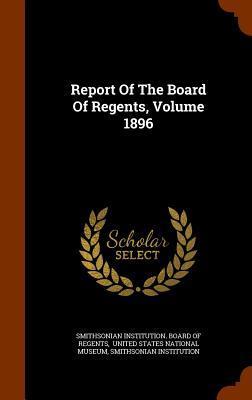 Report of the Board of Regents, Volume 1896