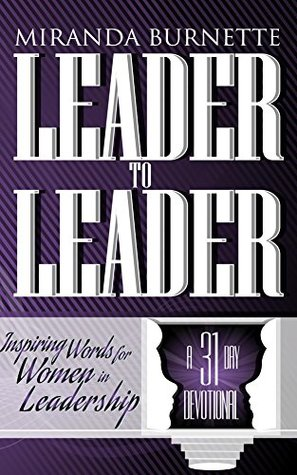 Leader to Leader: Inspiring Words for Women in Leadership