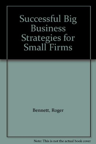 Successful Big Business Strategies for Small Firms