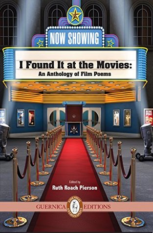 I Found It At the Movies: An Anthology of Film Poems (Essential Anthologies Series Book 6)