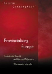 Provincializing Europe: Postcolonial Thought and Historical Difference - New Edition Book by Dipesh Chakrabarty
