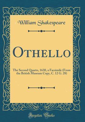 Othello: The Second Quarto, 1630, a Facsimile (from the British Museum Copy, C. 12 G. 28) (Classic Reprint)