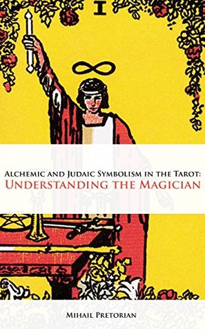 Alchemic and Judaic Symbolism in the Tarot: Understanding the Magician