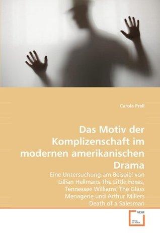 Das Motiv der Komplizenschaft im modernen amerikanischen Drama: Eine Untersuchung am Beispiel von Lillian Hellmans The Little Foxes, Tennessee ... Millers Death of a Salesman