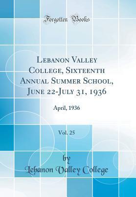 Lebanon Valley College, Sixteenth Annual Summer School, June 22-July 31, 1936, Vol. 25: April, 1936
