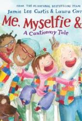 Me, Myselfie & I: A Cautionary Tale Book