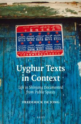 Uyghur Texts in Context: Life in Shinjang Documented from Public Spaces